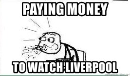Cereal Guy Spit - Paying money to watch liverpool