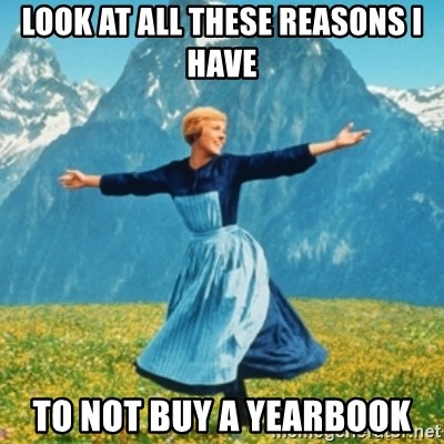 Sound Of Music Lady - Look at all these reasoNs i have To not buy a yearbook