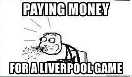 Cereal Guy Spit - Paying money for a Liverpool Game
