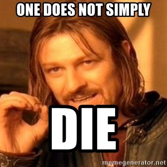 One Does Not Simply - one does not simply die