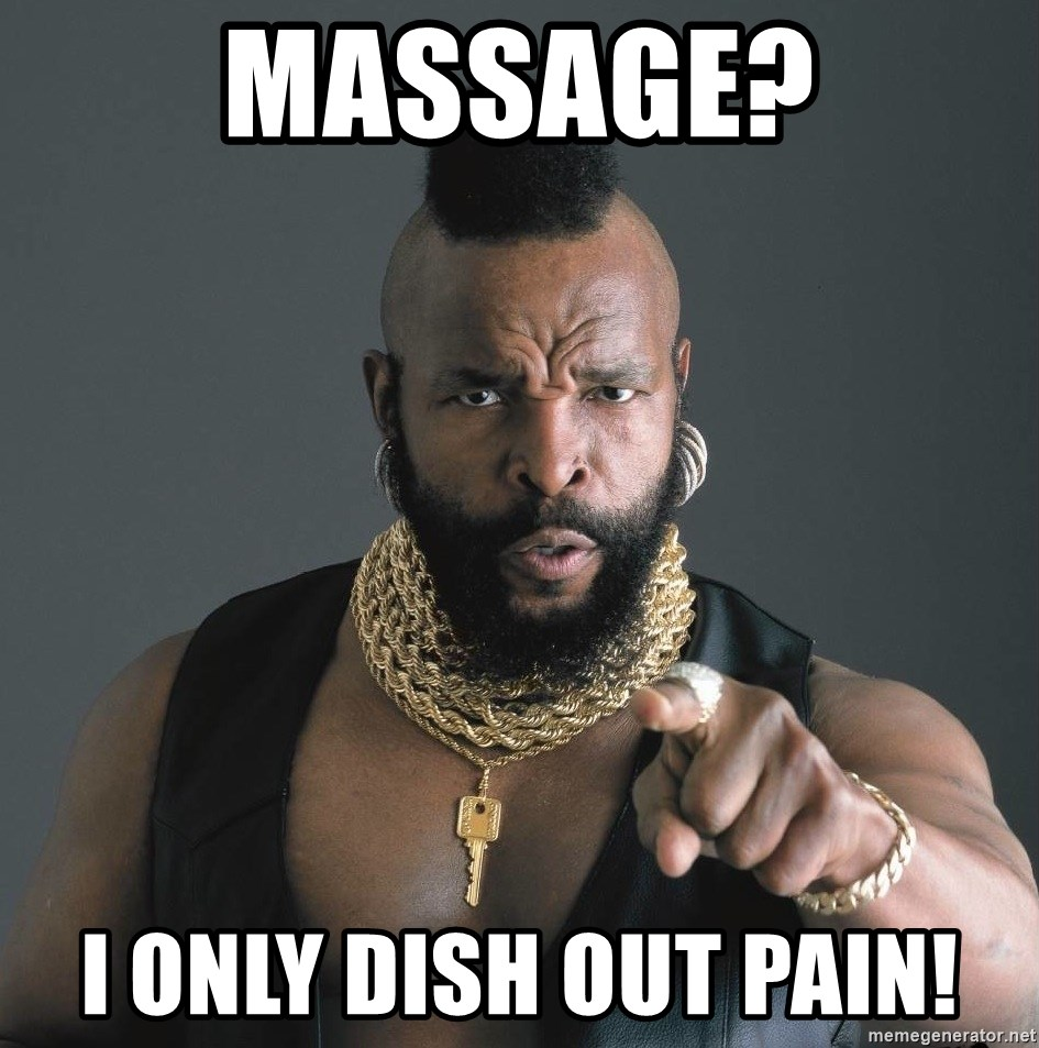 Mr T Fool - Massage? I only dish out pain!