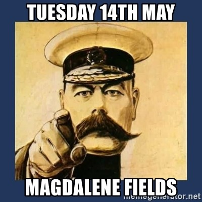 your country needs you - Tuesday 14th may magdalene fields