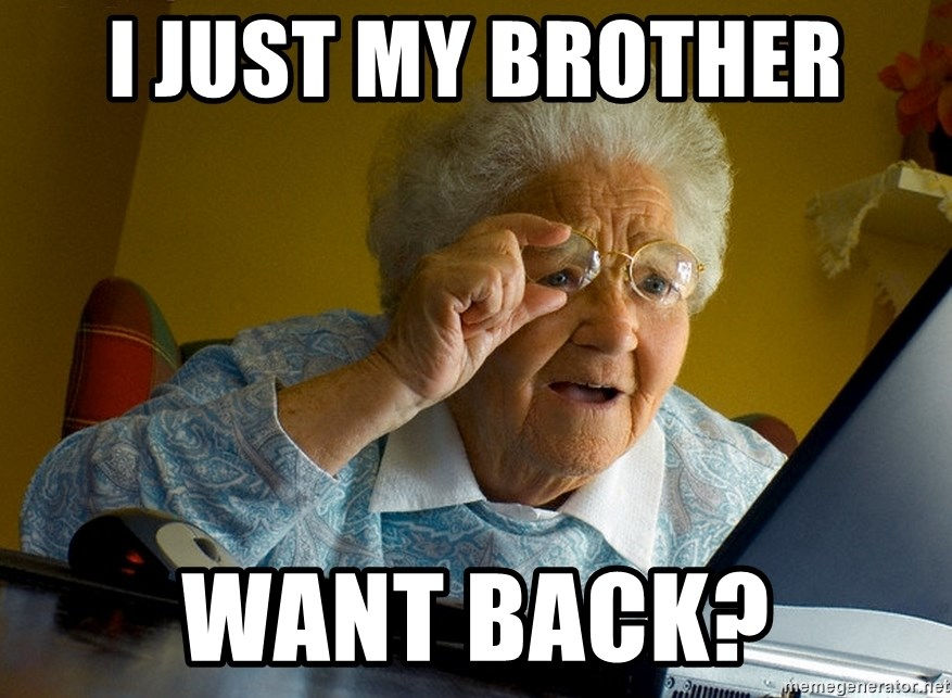 Internet Grandma Surprise - i just my brother want back?