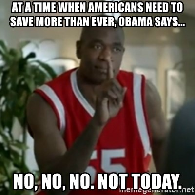 Dikembe Mutombo No No NO - At a time when Americans need to save more than ever, Obama Says... No, no, no. Not today.