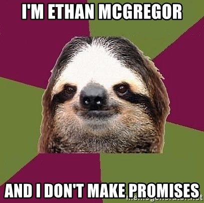 Just-Lazy-Sloth - I'M ETHAN MCGREGOR AND I DON'T MAKE PROMISES