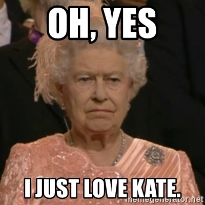 Unhappy Queen - Oh, yes i just love kate.