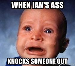 Very Sad Kid - when ian's ass knocks someone out