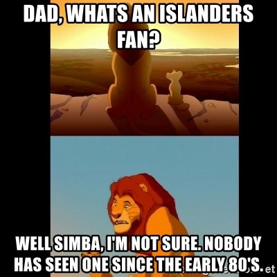 Lion King Shadowy Place - dad, whats an Islanders fan? Well simba, i'm not sure. Nobody has seen one since the early 80's.