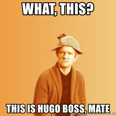 TIPICAL ABSURD - what, this? This is hugo boss, mate