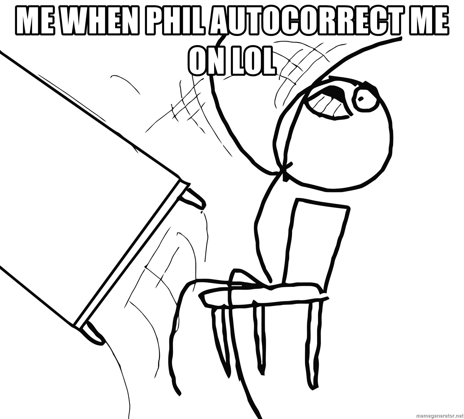 Desk Flip Rage Guy - me when phil autocorrect me on lol