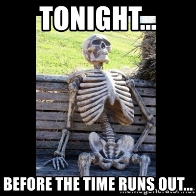 Still Waiting - TONIGHT... BEFORE THE TIME RUNS OUT...