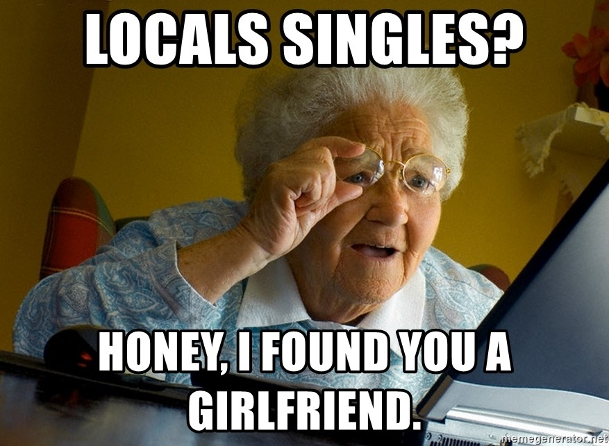 Internet Grandma Surprise - Locals singles? Honey, i found you a girlfriend.