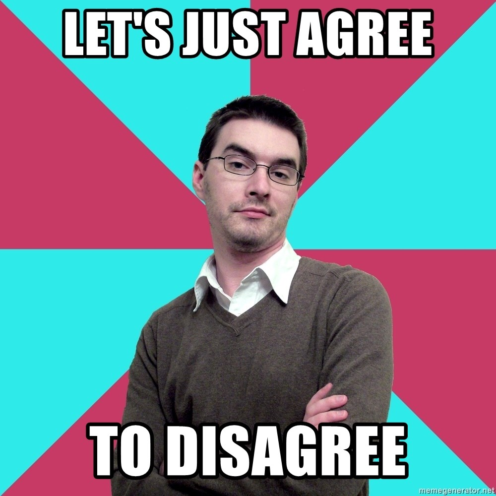 Privilege Denying Dude - let's just agree to disagree