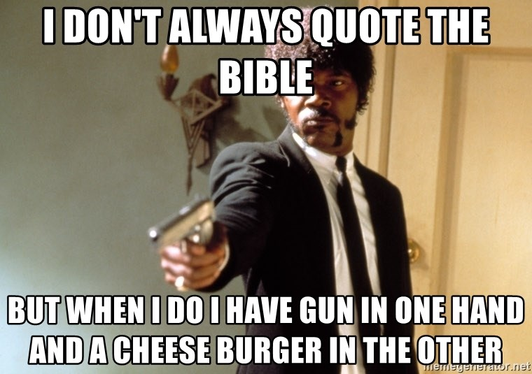 Samuel L Jackson - I don't always qUote the bible But when I do I have gun in one Hand and a cheese burger in the other