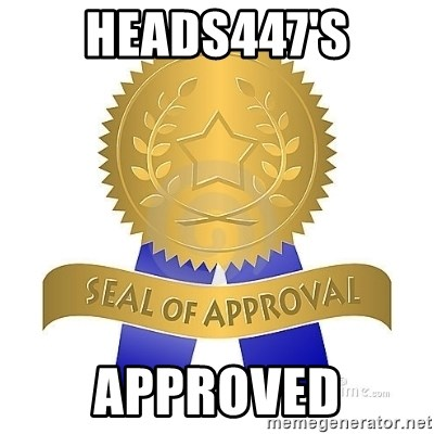 official seal of approval - Heads447's approved