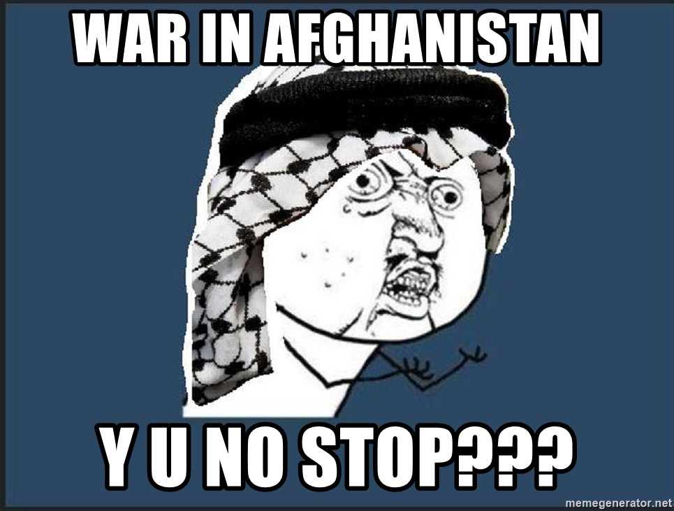 y-u-so-arab - war in afghanistan y u no stop???