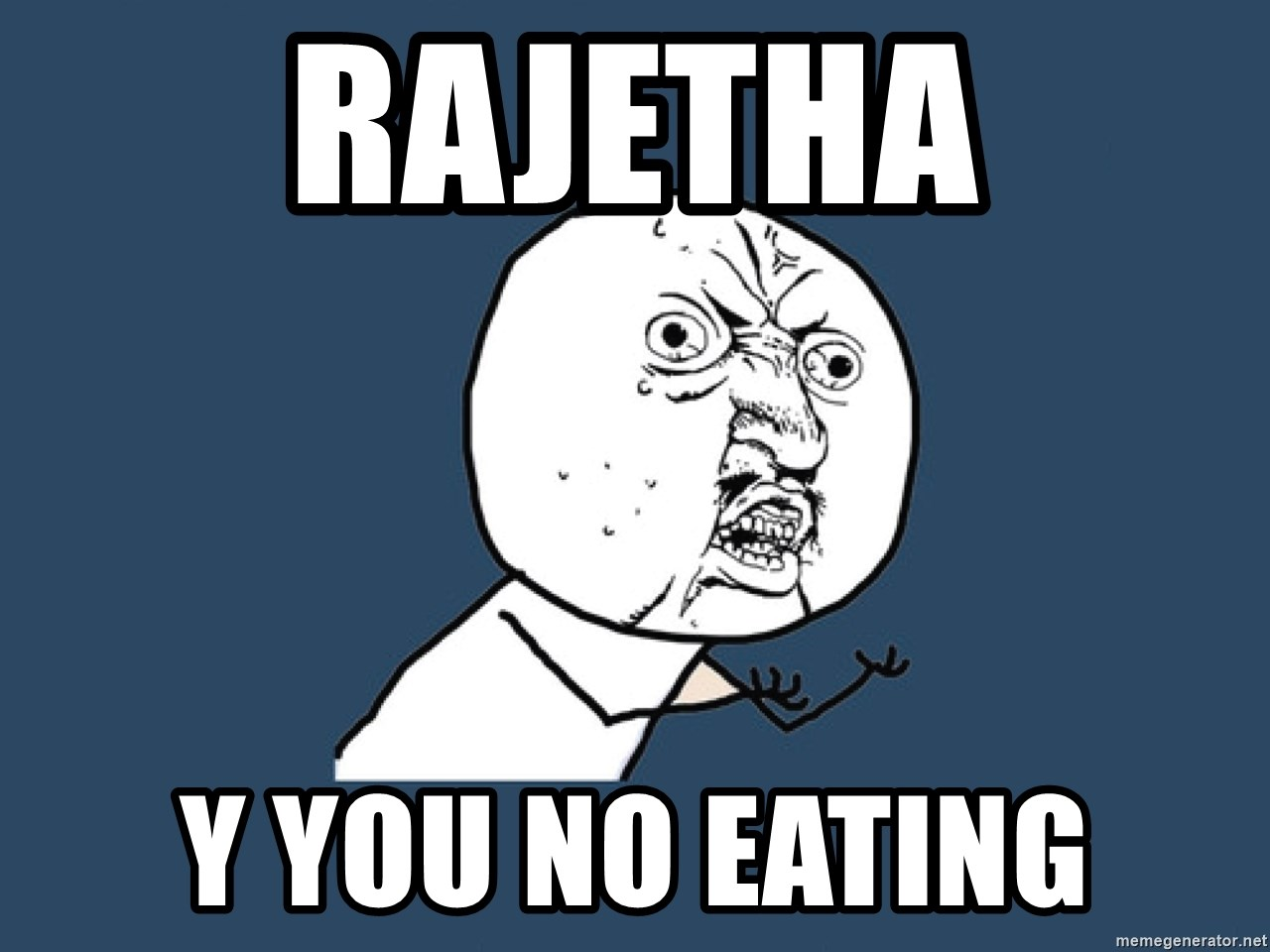Y U No - rajetha y you no eating