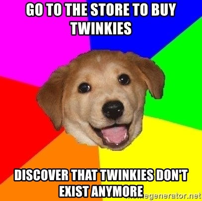Advice Dog - Go to the store to bUy twinkies discover that twinkies Don't exist anymore