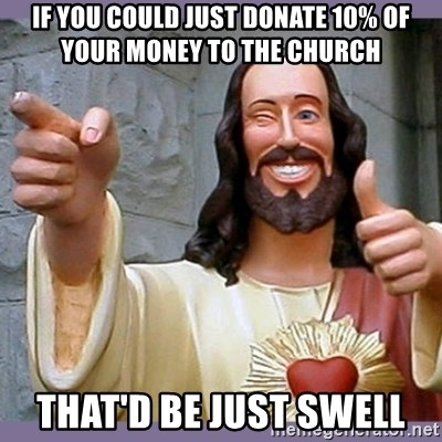 buddy jesus - if you could just donate 10% of your money to the church that'd be just swell