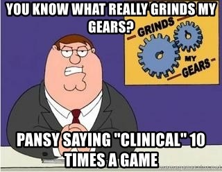 Grinds My Gears Peter Griffin - You know what really grinds my gears? Pansy saying ''clinical'' 10 times a game