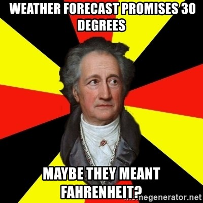 Germany pls -  Weather forecast promises 30 degrees maybe they meant Fahrenheit?