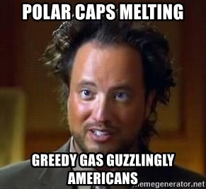 Ancient Aliens - polar caps melting greedy gas guzzlingly Americans