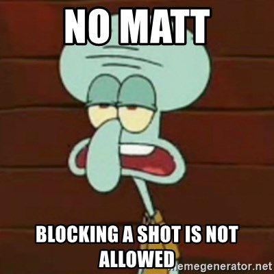 no patrick mayonnaise is not an instrument - No matt Blocking a shot is not allowed