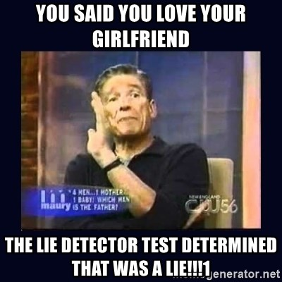 Maury Povich Father - You said you love your girlfriend the lie detector test determined that was a lie!!!1