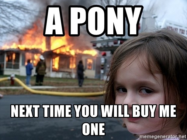 Disaster Girl - a pony next time you will buy me one