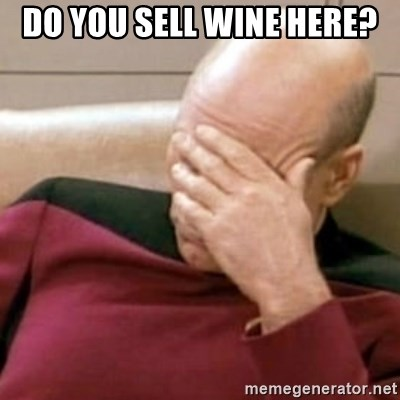 Face Palm - Do you sell wine here?