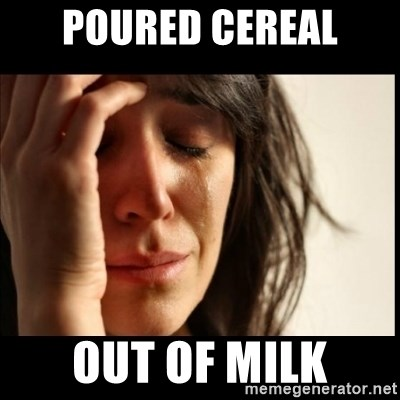 First World Problems - Poured Cereal Out of milk