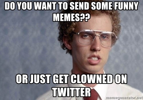 Napoleon Dynamite - do you want to send some funny memes?? or just get clowned on twitter