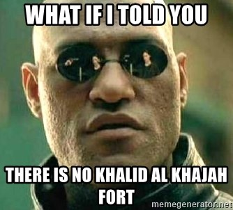 What if I told you / Matrix Morpheus - what if i told you there is no khalid al khajah fort