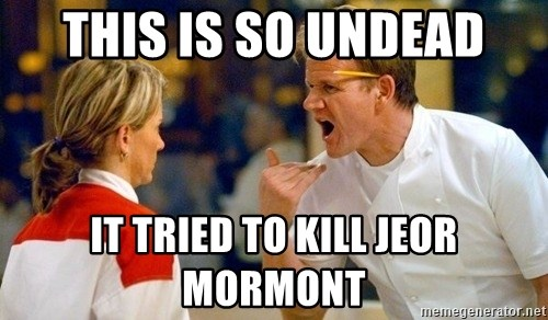 dave gordon ramsay - THis is so undead it tried to kill jeor mormont