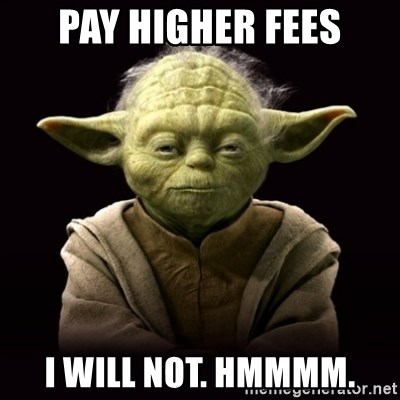ProYodaAdvice - Pay Higher fees I will not. Hmmmm.
