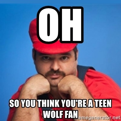 SUPERSEXYMARIO - Oh So you think you're a teen wolf fan