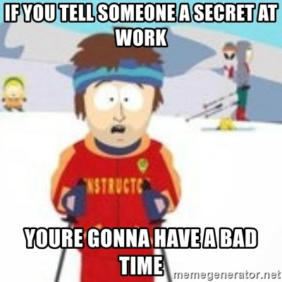 south park skiing instructor - if you tell someone a secret at work youre gonna have a bad time