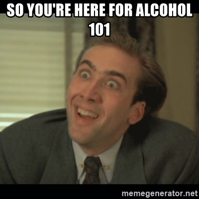 Nick Cage - So you're here for alcohol 101