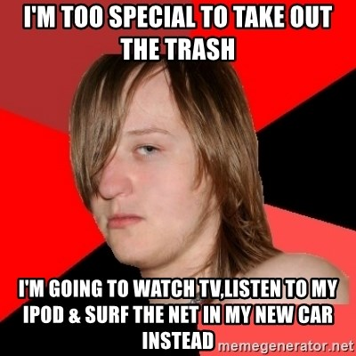 Bad Attitude Teen - i'm too special to take out the trash i'm going to watch tv,listen to my ipod & surf the net in my new car instead