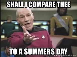 Picard Wtf - Shall i compare thee to a summers day