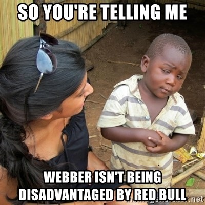 skeptical black kid - so you're telling me Webber isn't being         DISADVANTAGED by Red Bull
