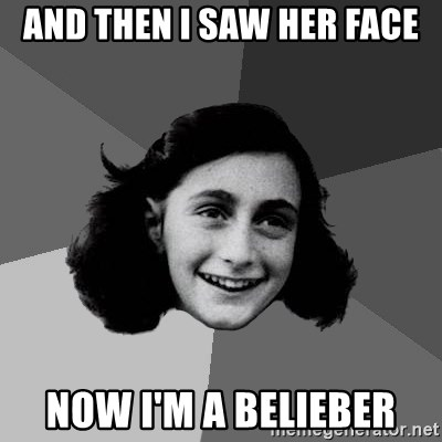 Anne Frank Lol - and then i saw her face now i'm a belieber