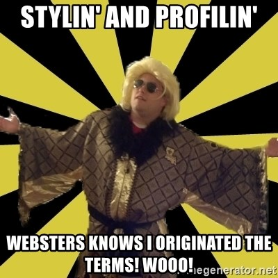 Party Foul Flair - stylin' and profilin' websters knows i originated the terms! wooo!