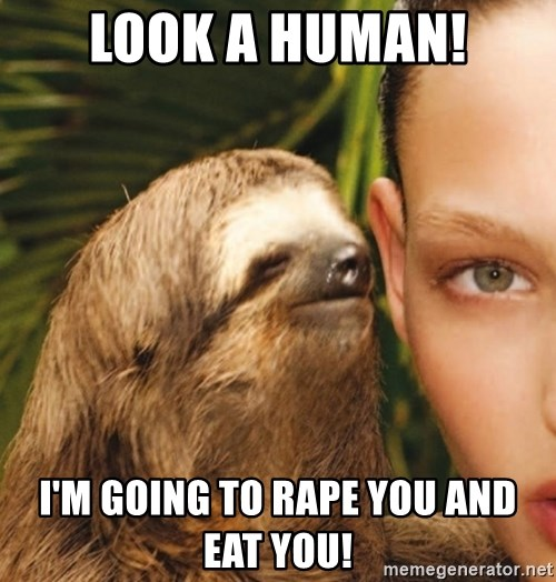 The Rape Sloth - Look a human! I'm going to rape you and eat you!