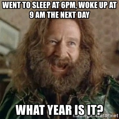 What Year - went to sleep at 6pm, woke up at 9 am the next day what year is it?