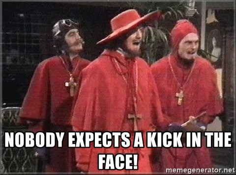 spanish inquisition -  NOBODY EXPECTS A KICK IN THE FACE!