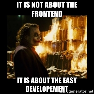 Not about the money joker - it is not about the frontend it is about the easy developement