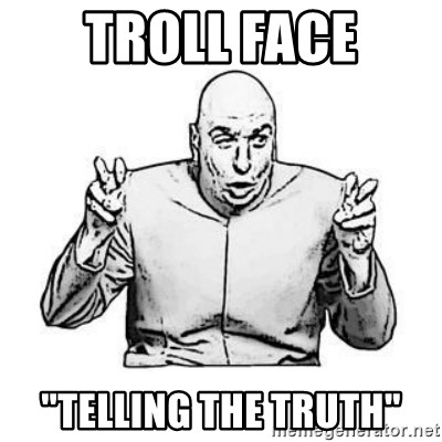 """Sceptical Dr. Evil - troll face """"telling the truth"""""""