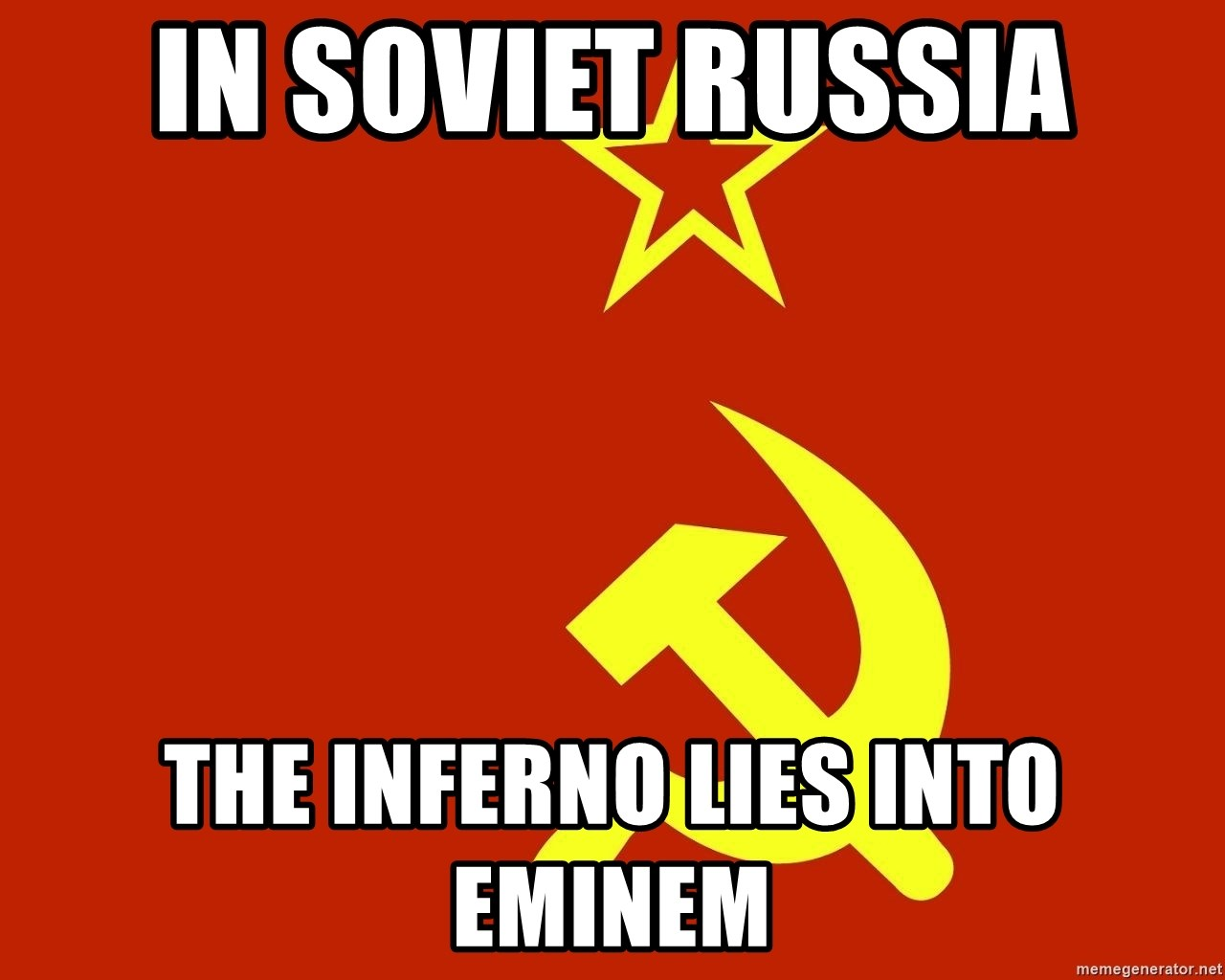 In Soviet Russia - in soviet russia the inferno lies into eminem