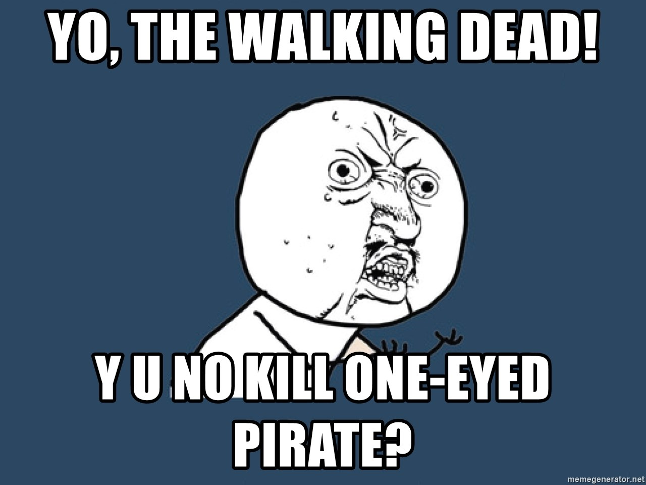 Y U No - Yo, The walking dead! y u no kill one-eyed pirate?